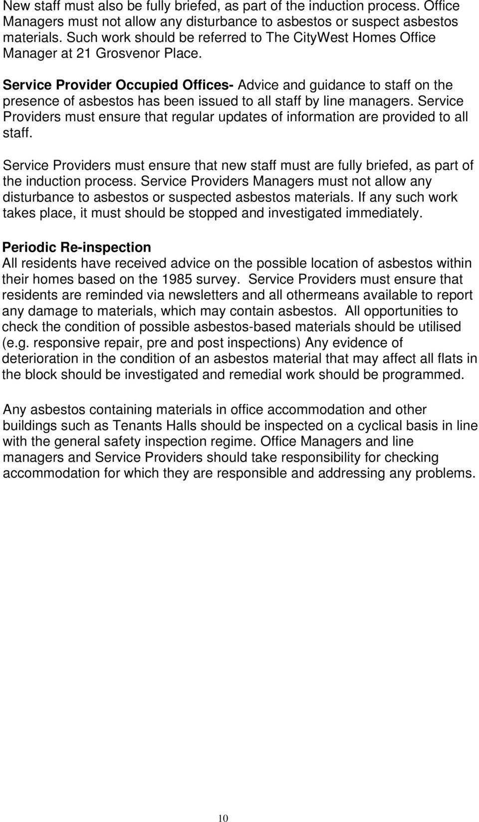 Service Provider Occupied Offices- Advice and guidance to staff on the presence of asbestos has been issued to all staff by line managers.