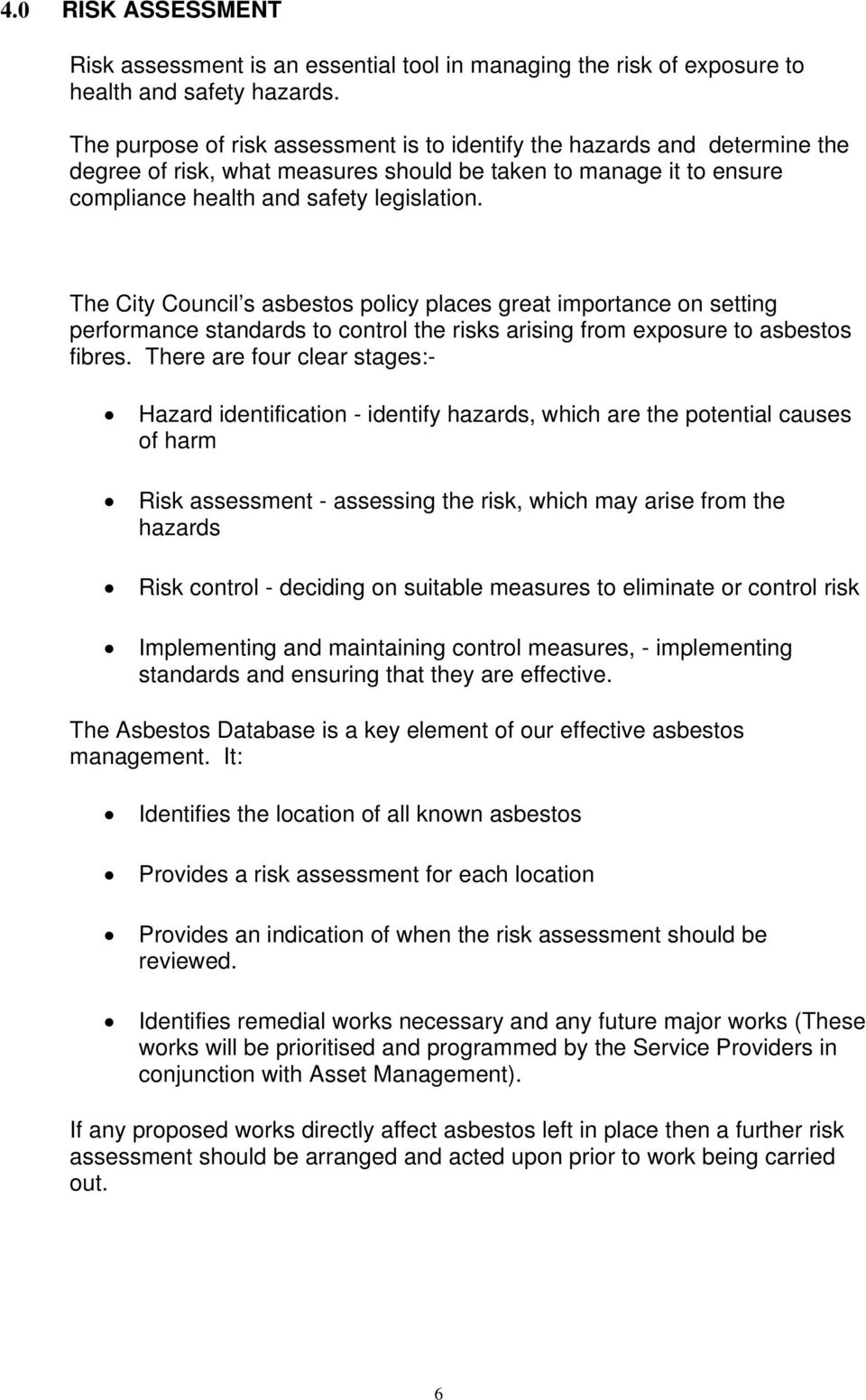 The City Council s asbestos policy places great importance on setting performance standards to control the risks arising from exposure to asbestos fibres.