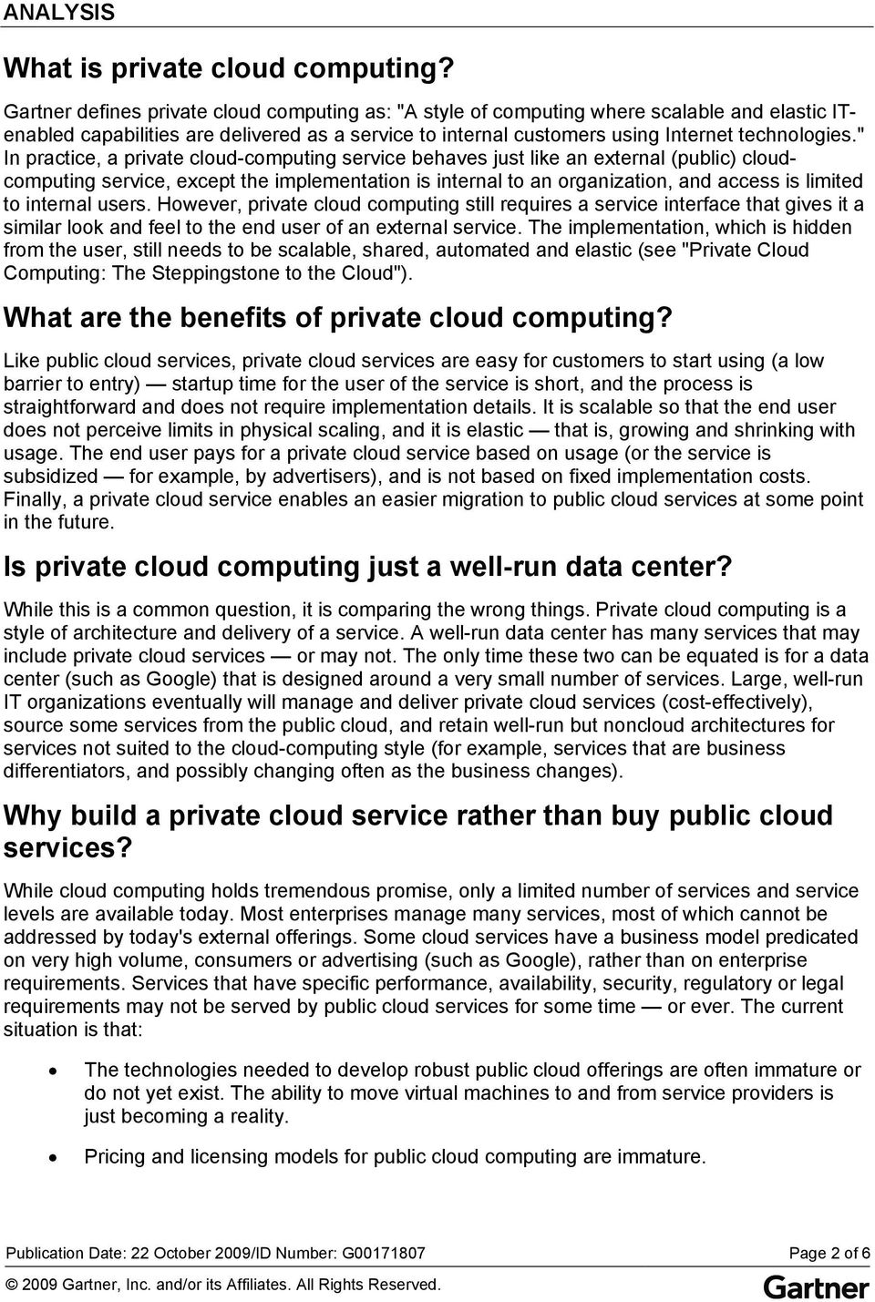""" In practice, a private cloud-computing service behaves just like an external (public) cloudcomputing service, except the implementation is internal to an organization, and access is limited to"