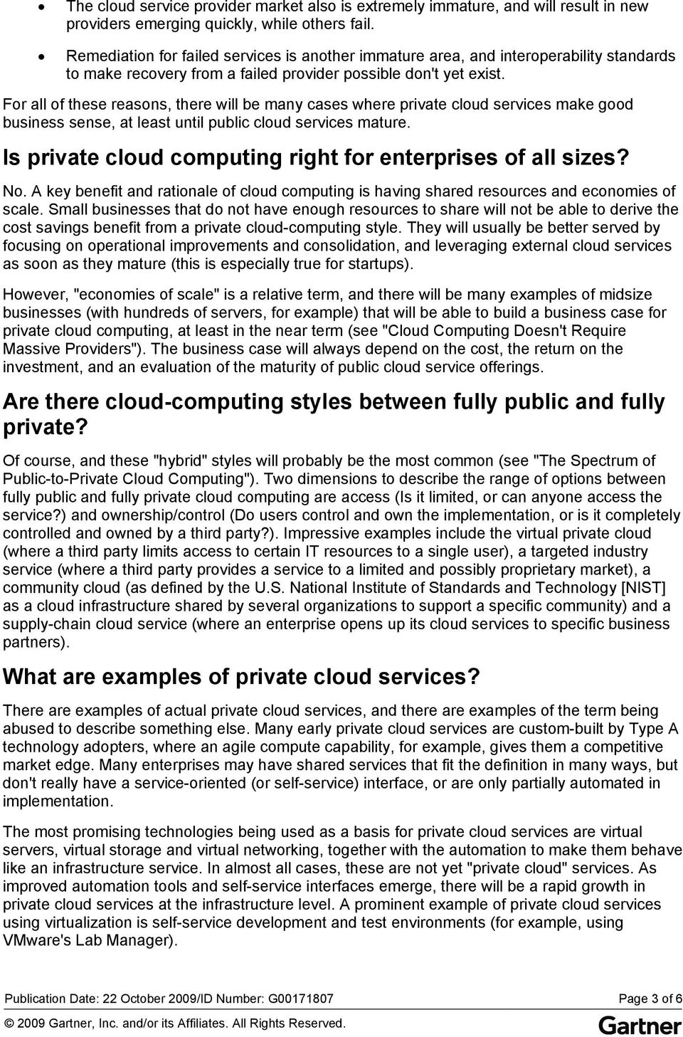 For all of these reasons, there will be many cases where private cloud services make good business sense, at least until public cloud services mature.