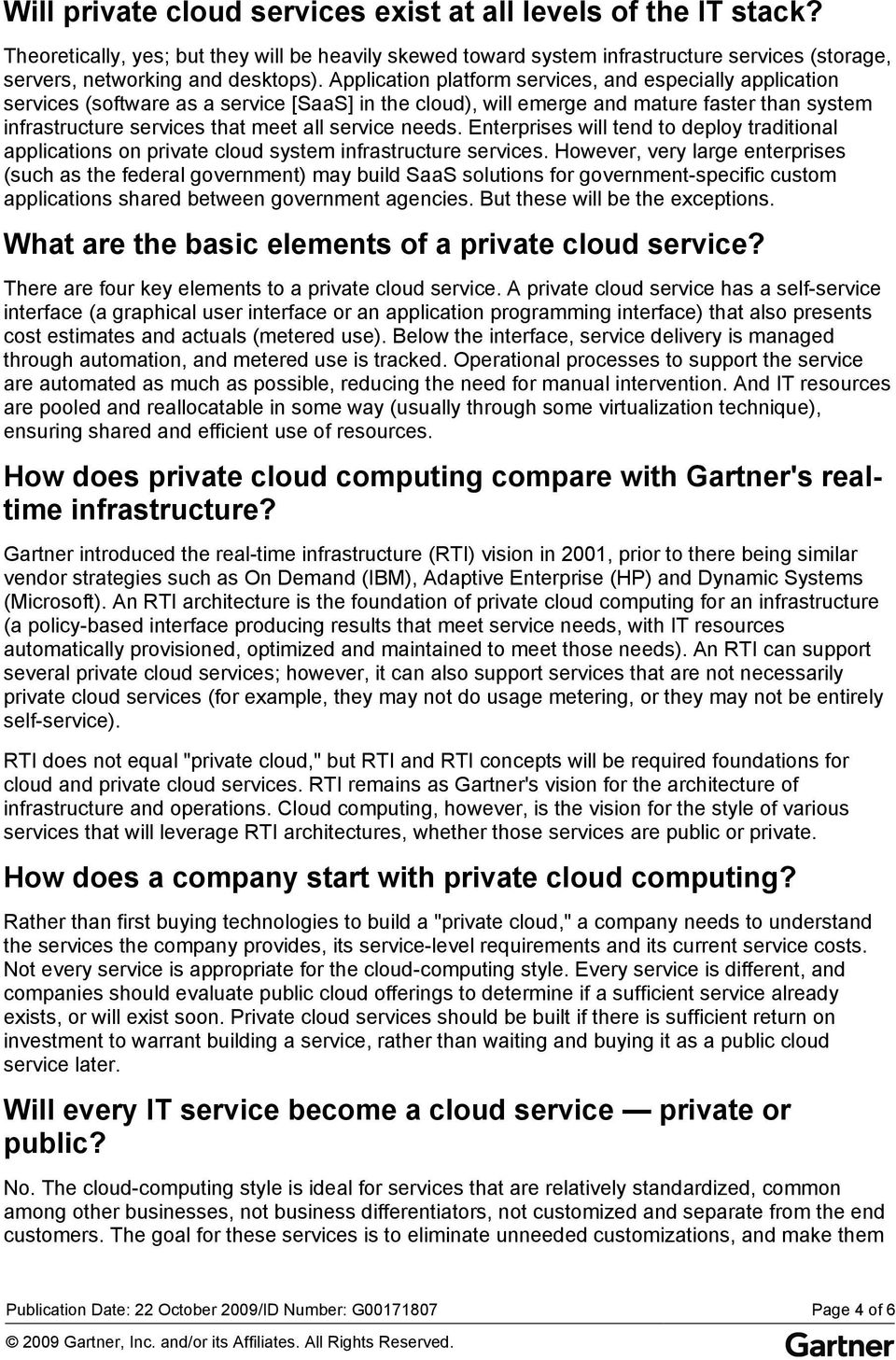 needs. Enterprises will tend to deploy traditional applications on private cloud system infrastructure services.