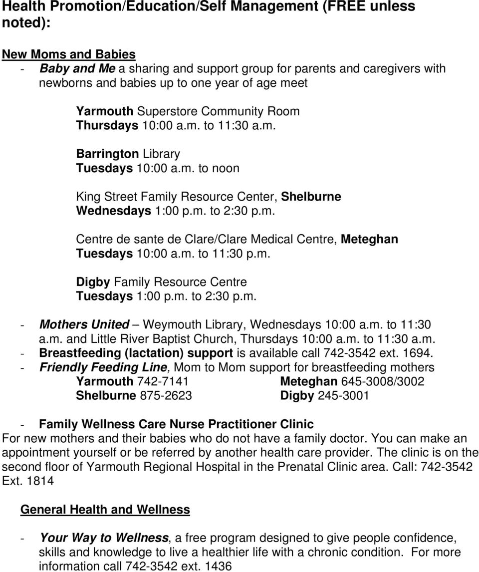 m. Centre de sante de Clare/Clare Medical Centre, Meteghan Tuesdays 10:00 a.m. to 11:30 p.m. Digby Family Resource Centre Tuesdays 1:00 p.m. to 2:30 p.m. - Mothers United Weymouth Library, Wednesdays 10:00 a.