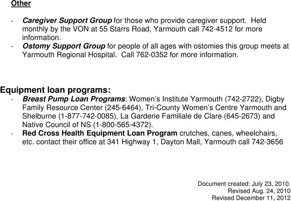 Equipment loan programs: - Breast Pump Loan Programs: Women s Institute Yarmouth (742-2722), Digby Family Resource Center (245-6464), Tri-County Women s Centre Yarmouth and Shelburne