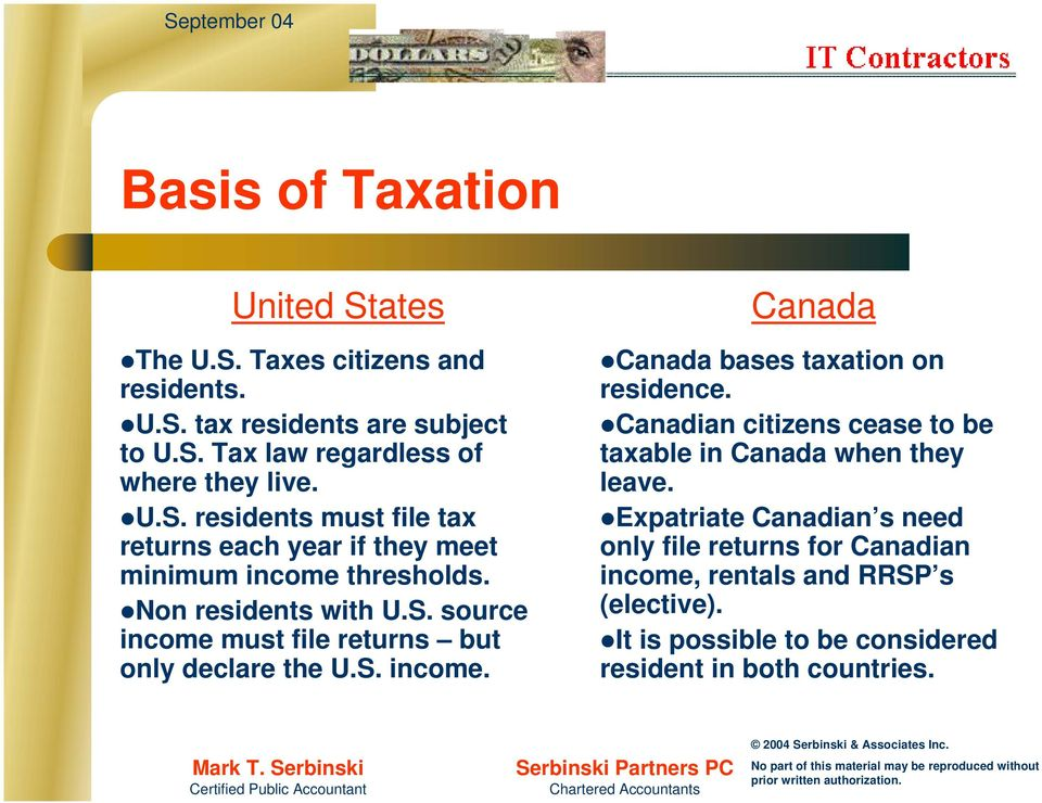 S. income. Canada Canada bases taxation on residence. Canadian citizens cease to be taxable in Canada when they leave.