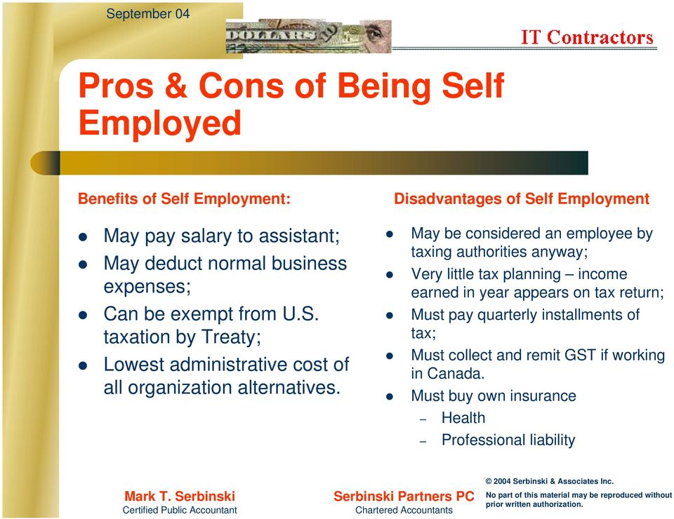 Disadvantages of Self Employment May be considered an employee by taxing authorities anyway; Very little tax planning income earned in