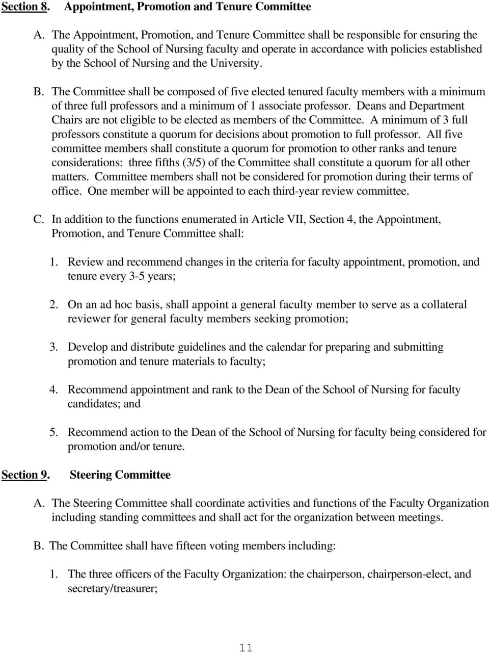 Nursing and the University. B. The Committee shall be composed of five elected tenured faculty members with a minimum of three full professors and a minimum of 1 associate professor.