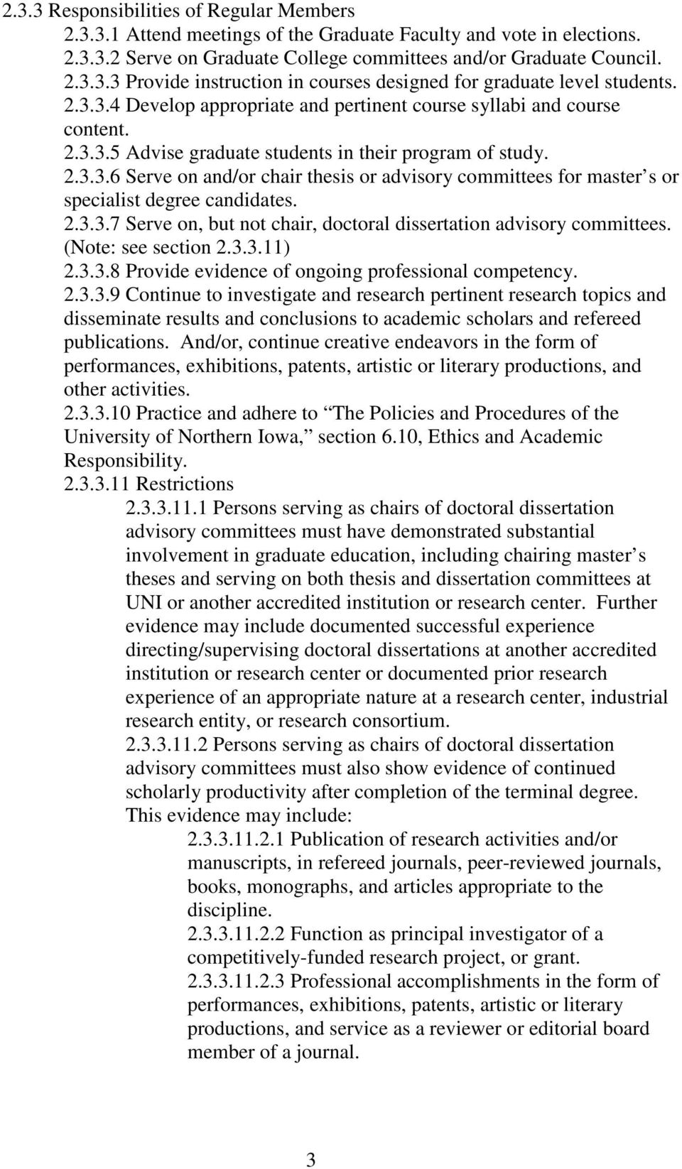 2.3.3.7 Serve on, but not chair, doctoral dissertation advisory committees. (Note: see section 2.3.3.11) 2.3.3.8 Provide evidence of ongoing professional competency. 2.3.3.9 Continue to investigate and research pertinent research topics and disseminate results and conclusions to academic scholars and refereed publications.