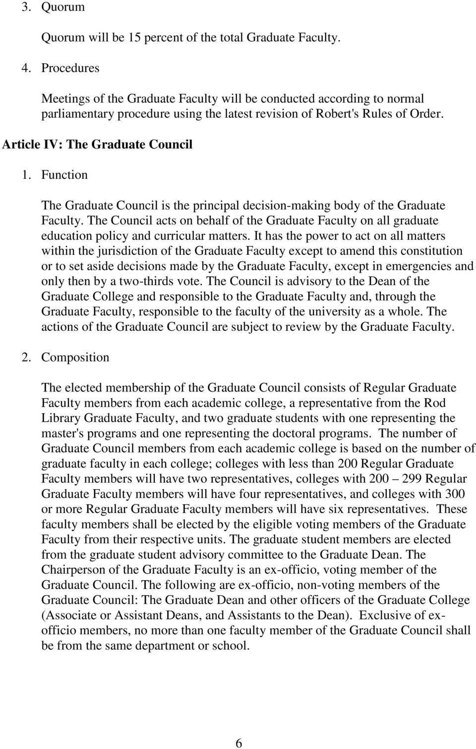 Function The Graduate Council is the principal decision-making body of the Graduate Faculty. The Council acts on behalf of the Graduate Faculty on all graduate education policy and curricular matters.