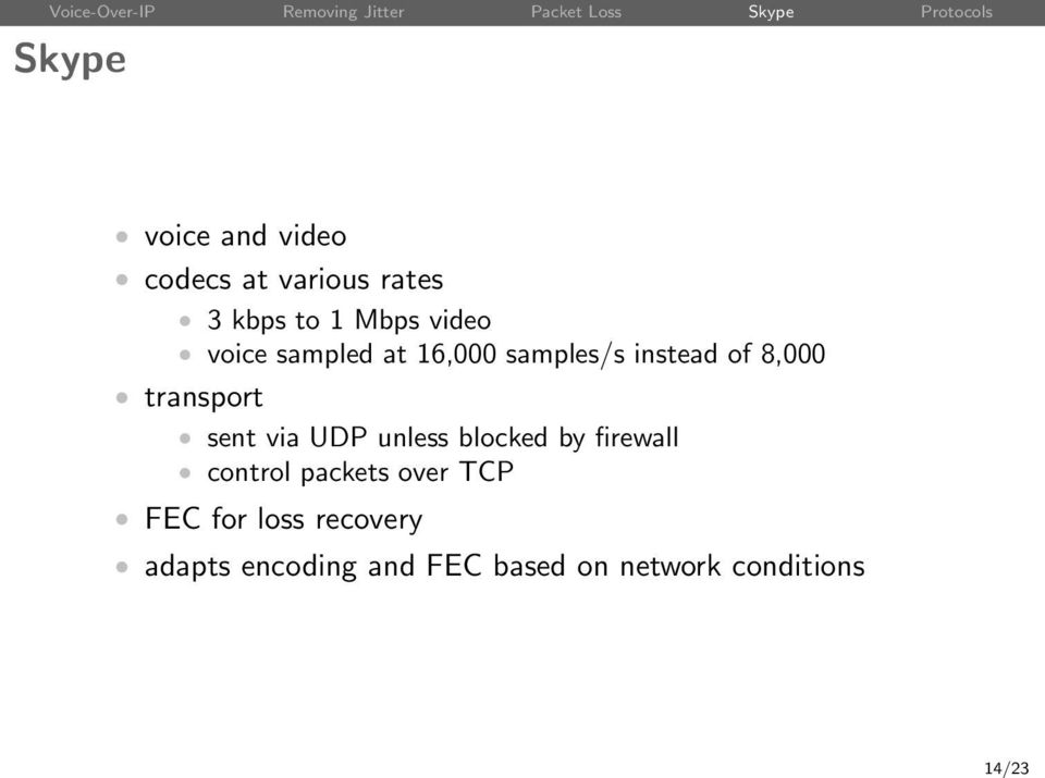 sent via UDP unless blocked by firewall control packets over TCP FEC