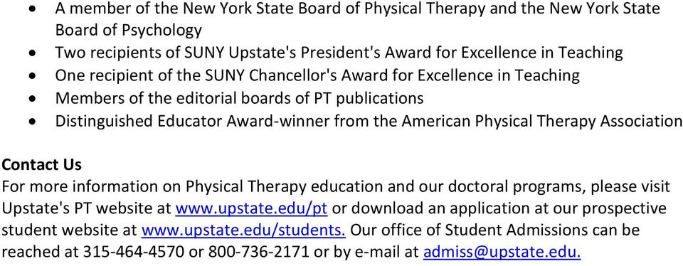Therapy Association Contact Us For more information on Physical Therapy education and our doctoral programs, please visit Upstate's PT website at www.upstate.