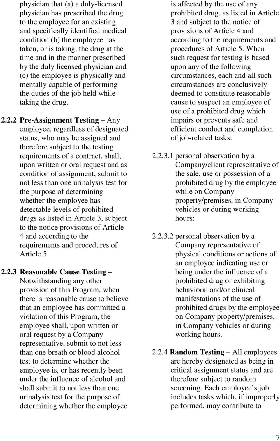 2.2 Pre-Assignment Testing Any employee, regardless of designated status, who may be assigned and therefore subject to the testing requirements of a contract, shall, upon written or oral request and