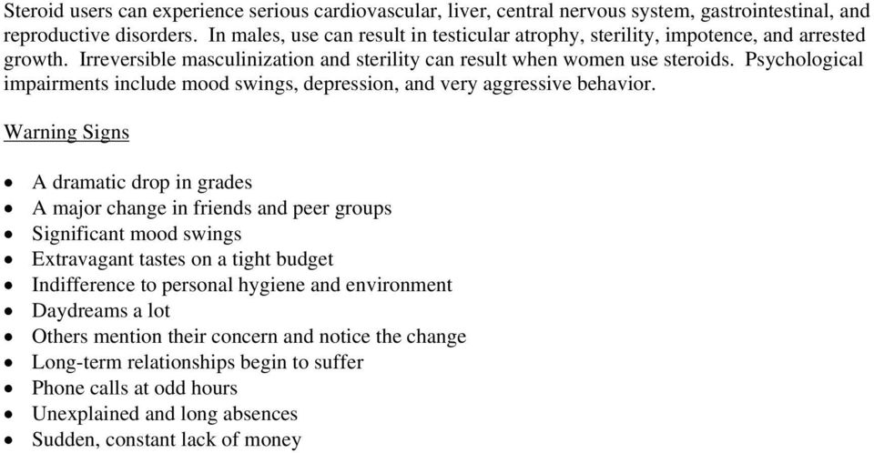 Psychological impairments include mood swings, depression, and very aggressive behavior.