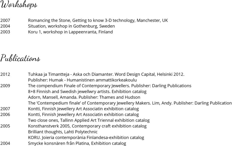 Publisher: Darling Publications 8+8 Finnish and Swedish jewellwry artists. Exhibition catalog Adorn, Mansell, Amanda.