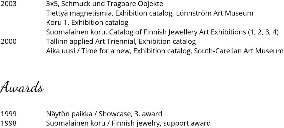 Catalog of Finnish Jewellery Art Exhibitions (1, 2, 3, 4) 2000 Tallinn applied Art Triennial, Exhibition