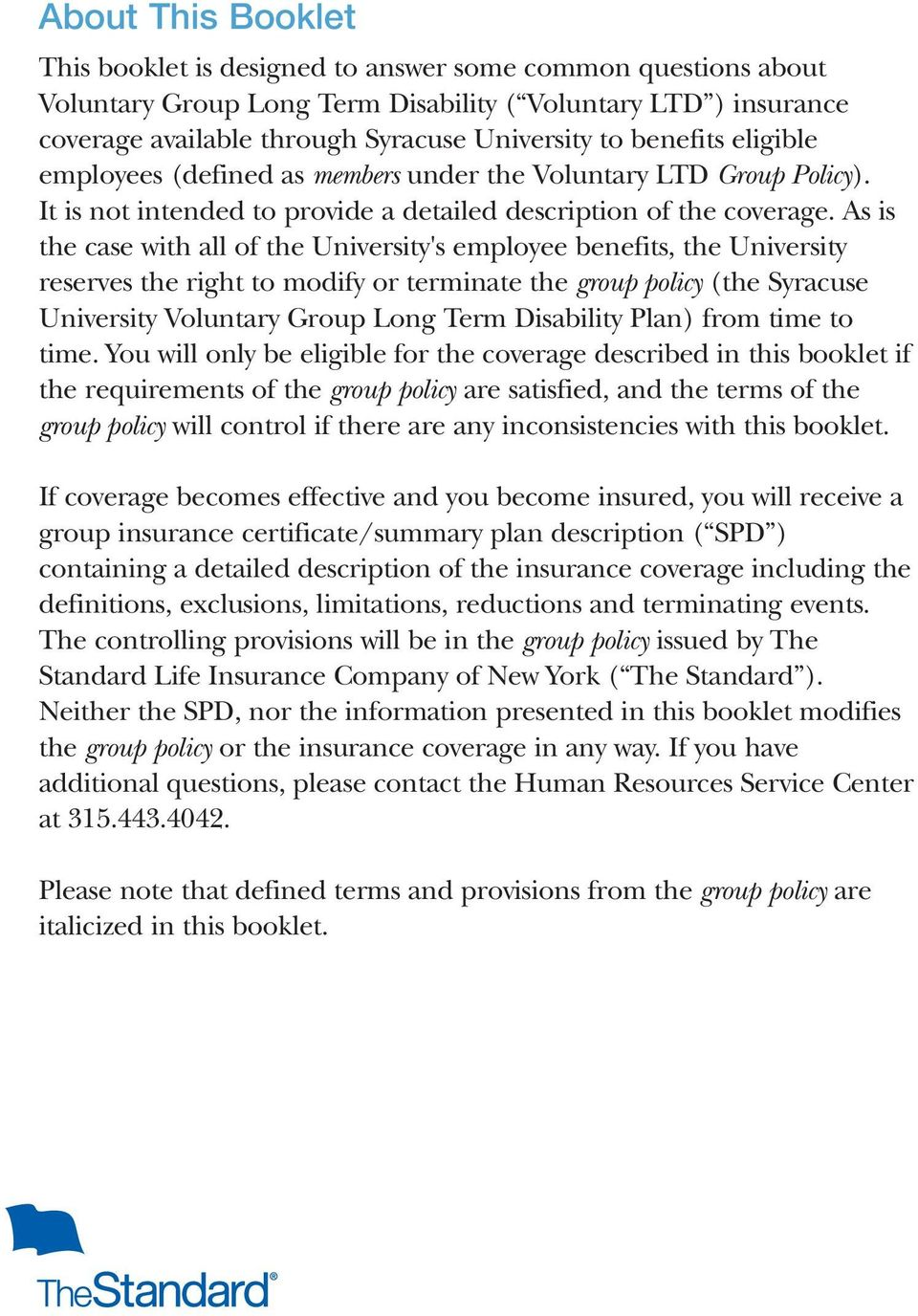As is the case with all of the University's employee benefits, the University reserves the right to modify or terminate the group policy (the Syracuse University Voluntary Group Long Term Disability