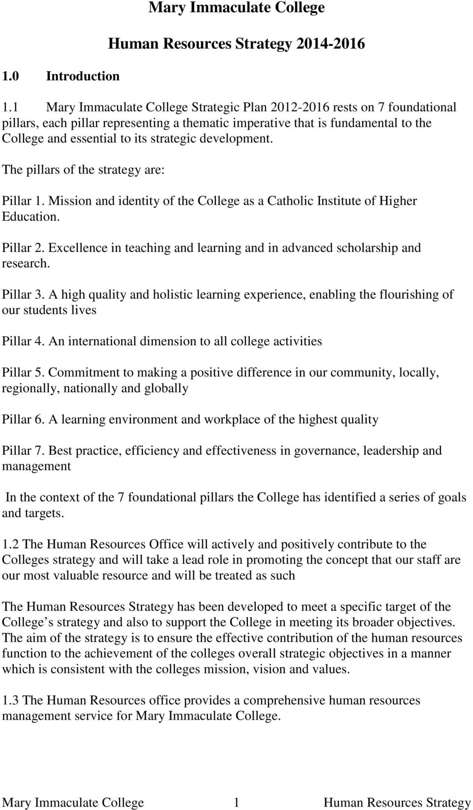 development. The pillars of the strategy are: Pillar 1. Mission and identity of the College as a Catholic Institute of Higher Education. Pillar 2.
