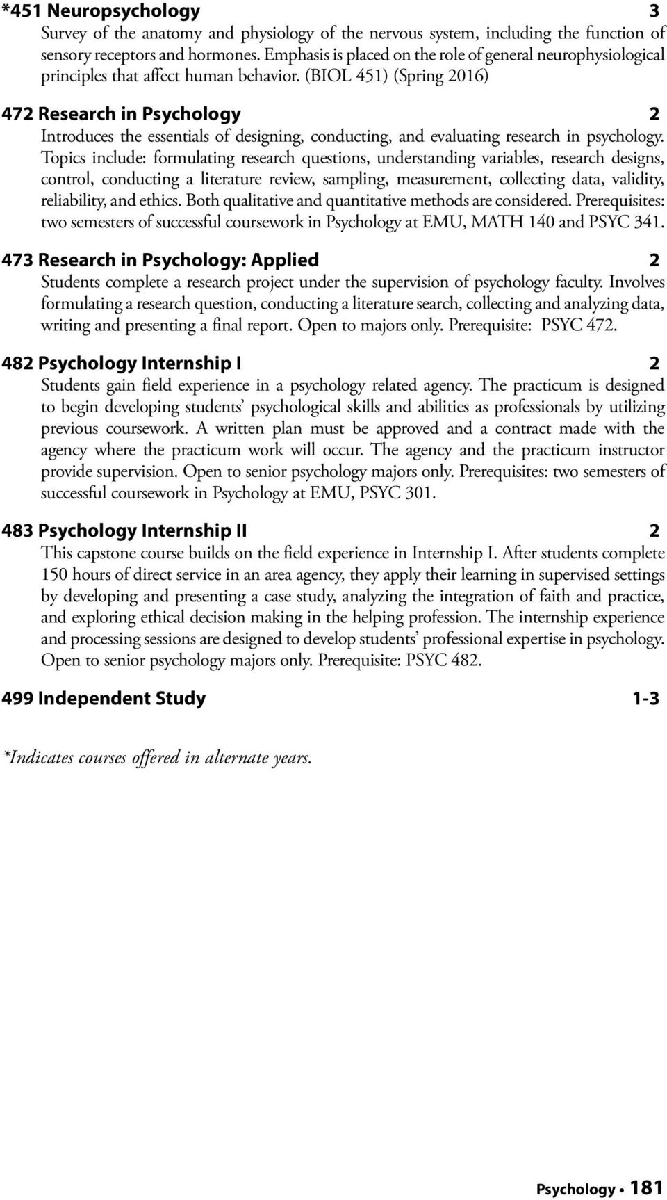 (BIOL 451) (Spring 2016) 472 Research in Psychology 2 Introduces the essentials of designing, conducting, and evaluating research in psychology.