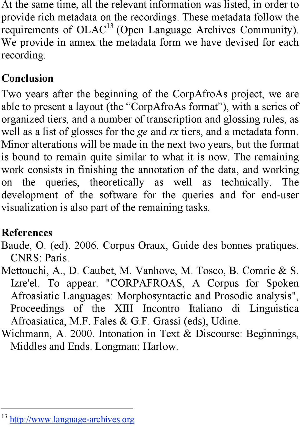 Conclusion Two years after the beginning of the CorpAfroAs project, we are able to present a layout (the CorpAfroAs format ), with a series of organized tiers, and a number of transcription and