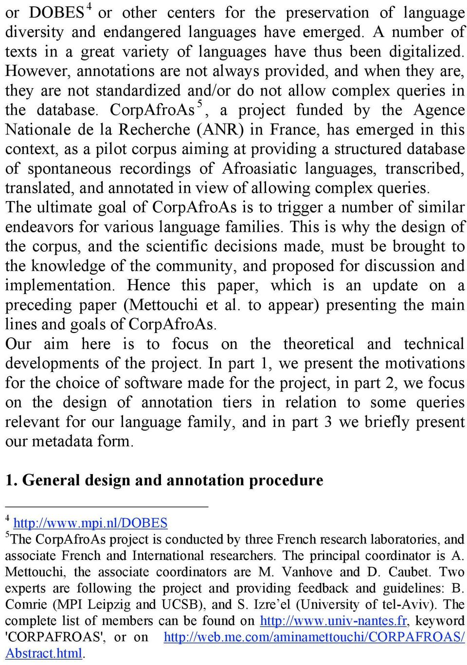 CorpAfroAs 5, a project funded by the Agence Nationale de la Recherche (ANR) in France, has emerged in this context, as a pilot corpus aiming at providing a structured database of spontaneous