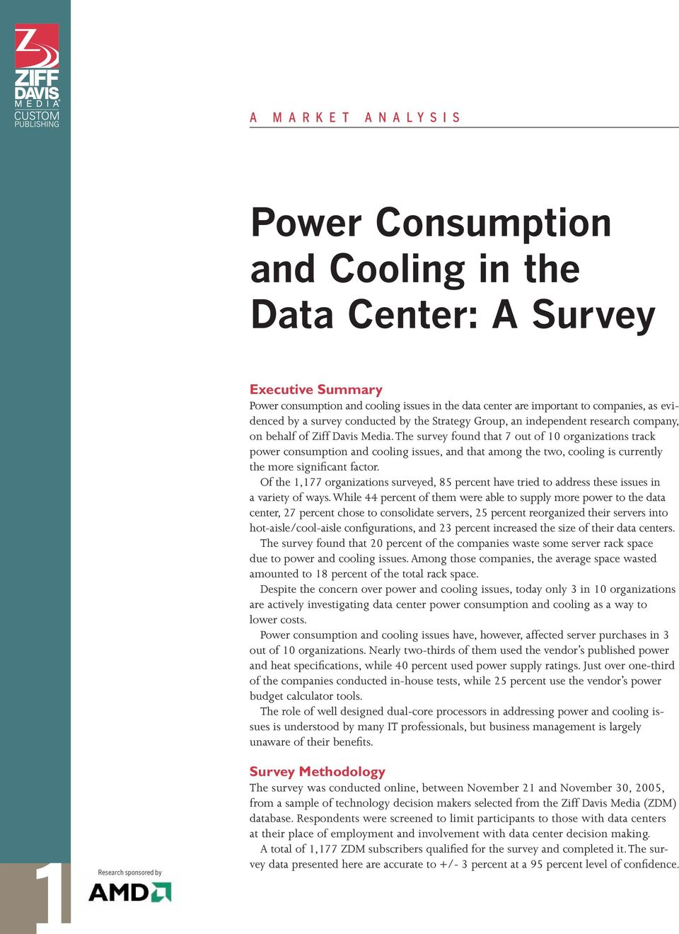 The survey found that 7 out of 10 organizations track power consumption and cooling issues, and that among the two, cooling is currently the more significant factor.