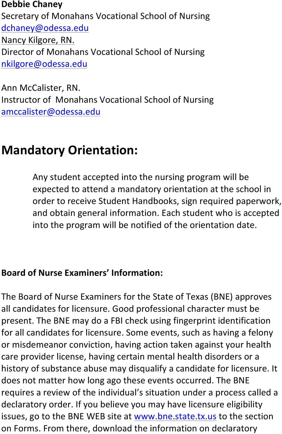 edu Mandatory Orientation: Any student accepted into the nursing program will be expected to attend a mandatory orientation at the school in order to receive Student Handbooks, sign required