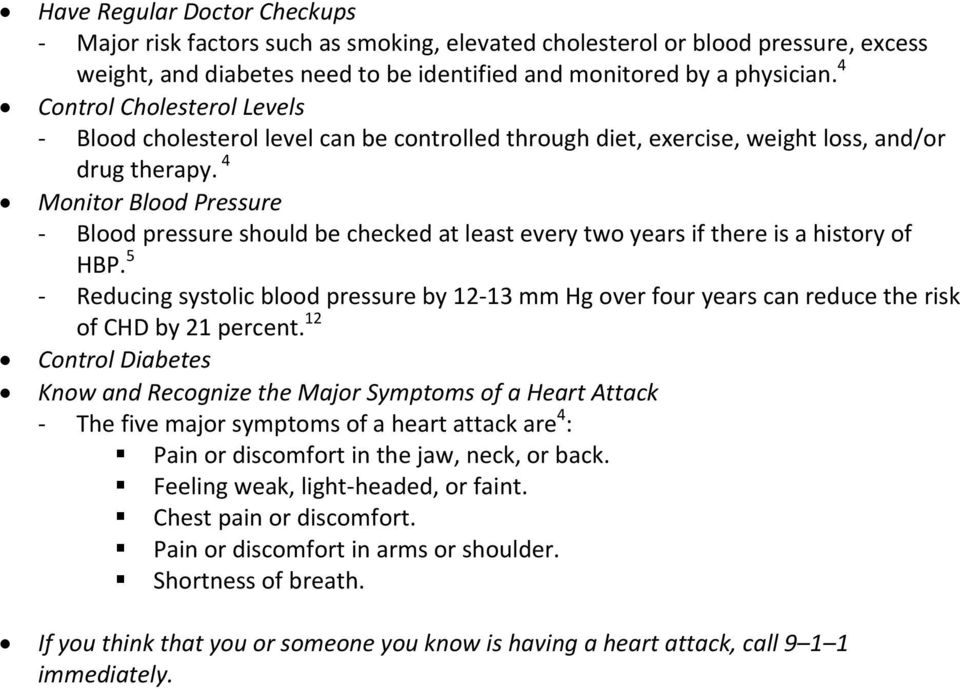 4 Monitor Blood Pressure Blood pressure should be checked at least every two years if there is a history of HBP.