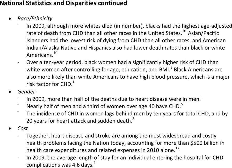 10 Asian/Pacific Islanders had the lowest risk of dying from CHD than all other races, and American Indian/Alaska Native and Hispanics also had lower death rates than black or white Americans.