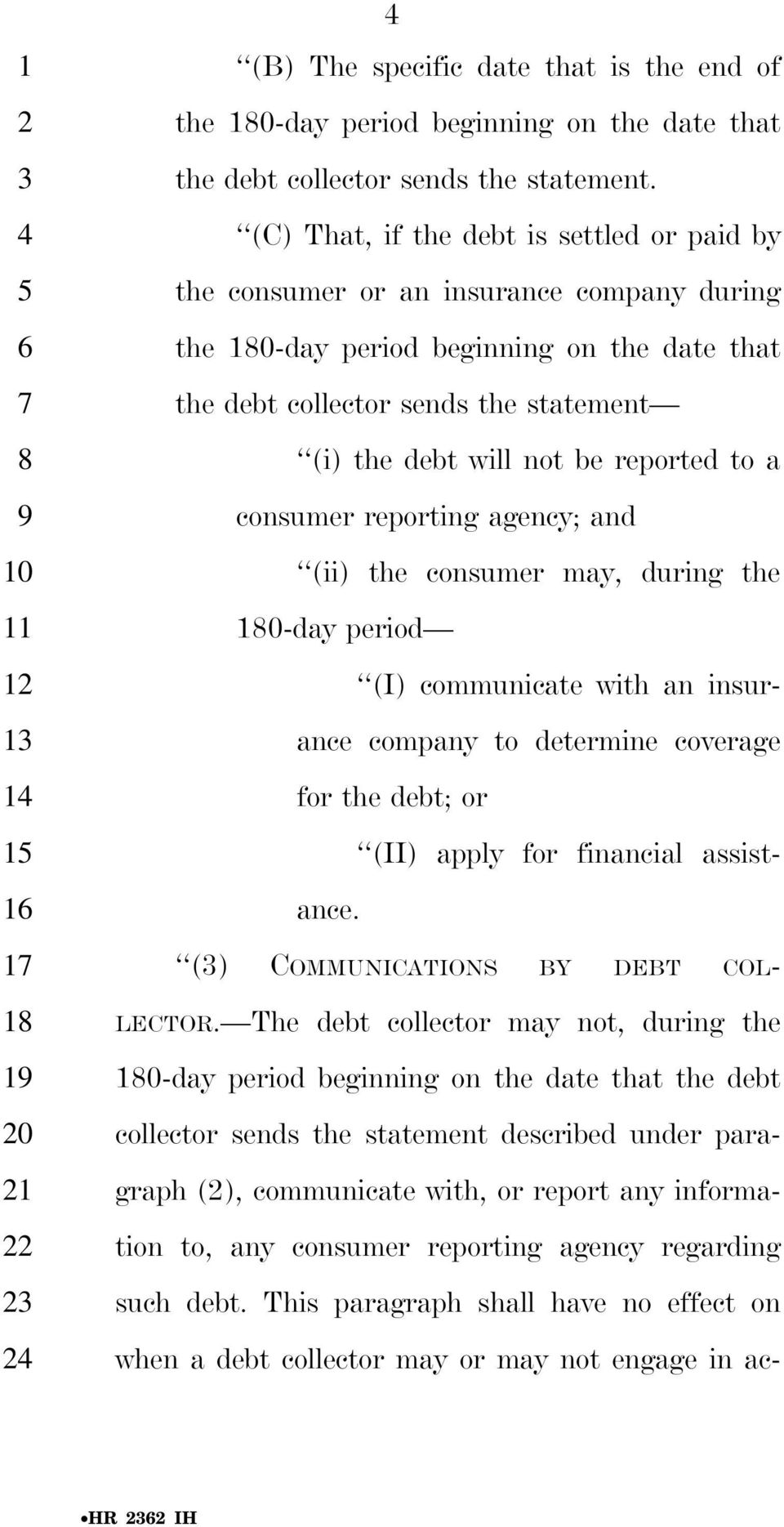 reported to a consumer reporting agency; and (ii) the consumer may, during the -day period (I) communicate with an insur- ance company to determine coverage for the debt; or (II) apply for financial