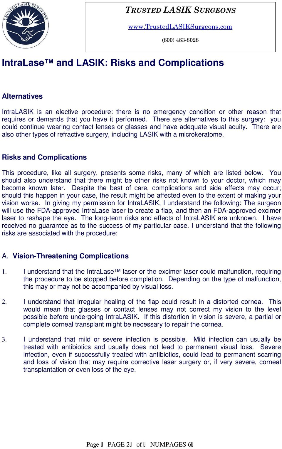 There are also other types of refractive surgery, including LASIK with a microkeratome. Risks and Complications This procedure, like all surgery, presents some risks, many of which are listed below.