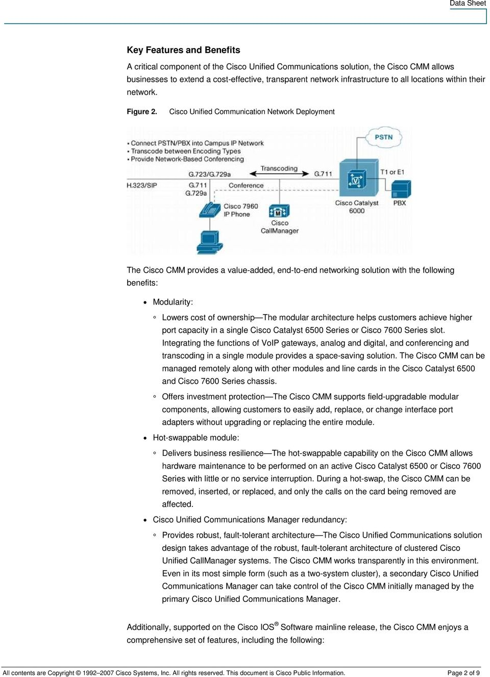 Cisco Unified Communication Network Deployment The Cisco CMM provides a value-added, end-to-end networking solution with the following benefits: Modularity: Lowers cost of ownership The modular