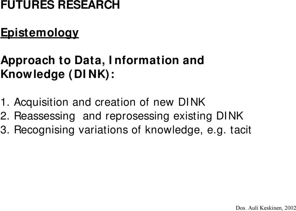 Acquisition and creation of new DINK 2.