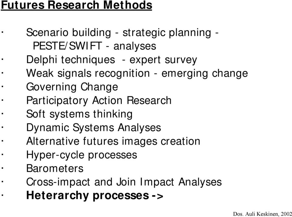 Participatory Action Research Soft systems thinking Dynamic Systems Analyses Alternative futures