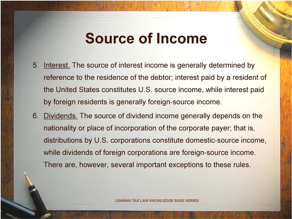 constitutes U.S. source income, while interest paid by foreign residents is generally foreign-source income. 6. Dividends.