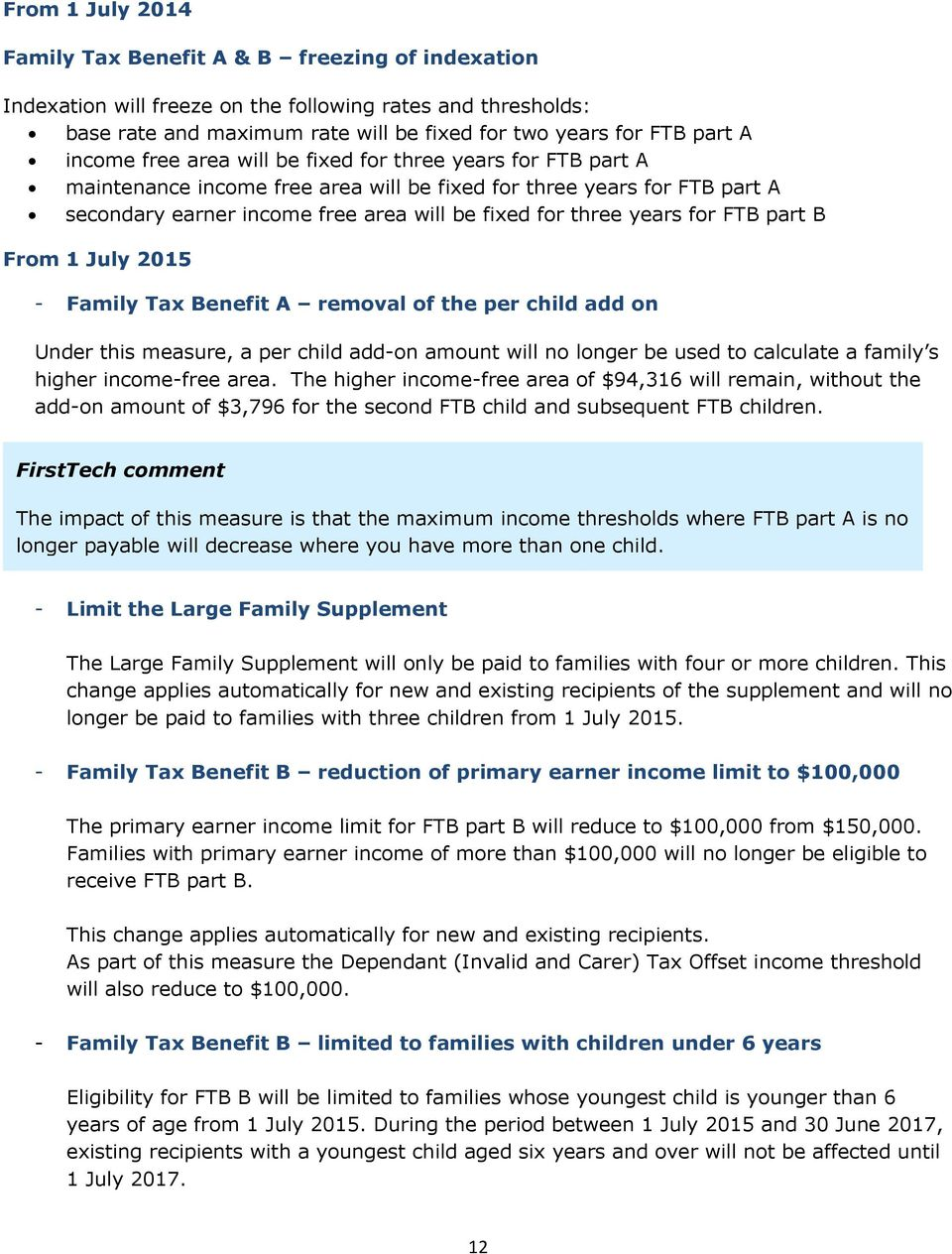for FTB part B From 1 July 2015 - Family Tax Benefit A removal of the per child add on Under this measure, a per child add-on amount will no longer be used to calculate a family s higher income-free