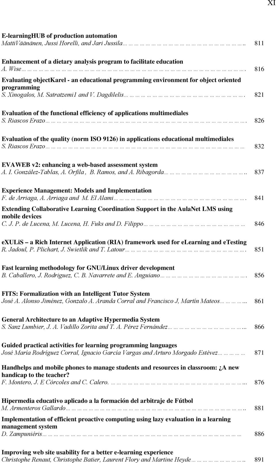 821 Evaluation of the functional efficiency of applications multimediales S. Riascos Erazo. 826 Evaluation of the quality (norm ISO 9126) in applications educational multimediales S.