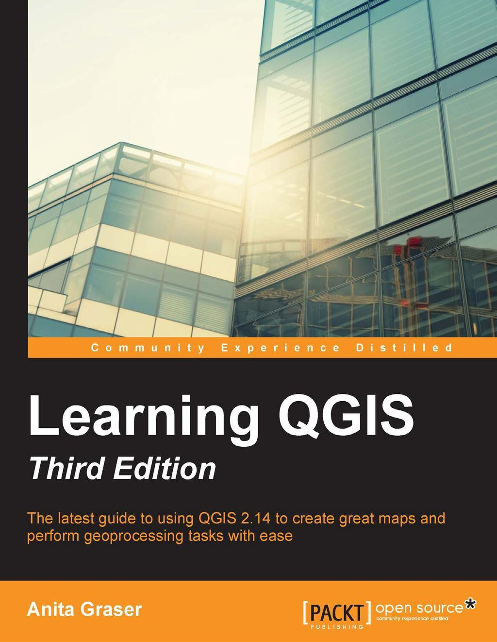 Learning QGIS  Third Edition  The latest guide to using QGIS