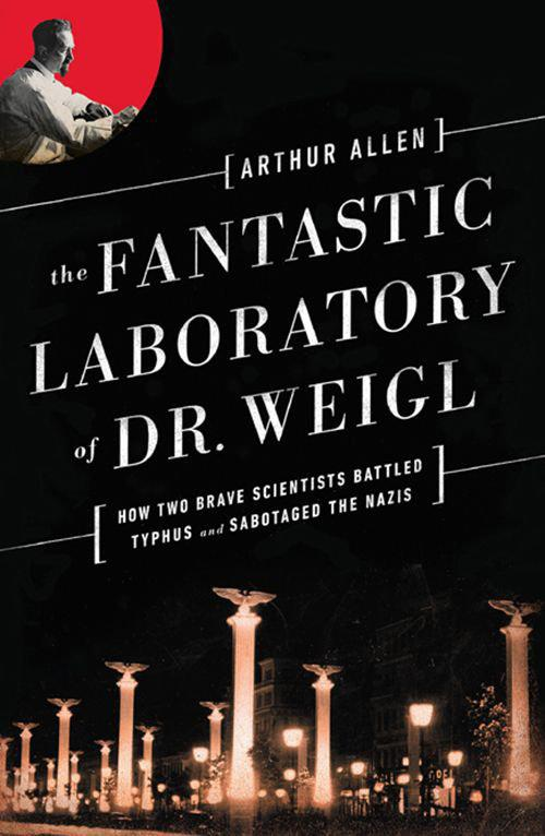 The Fantastic Laboratory Of Dr Weigl How Two Brave Scientists